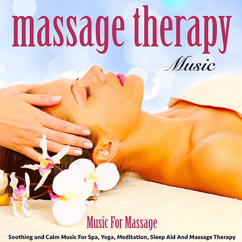 Music for Massage: Soothing and Calm Music for Spa, Yoga, Meditation, Sleep Aid and Massage Therapy by Massage Therapy Music