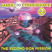 Dance to Cybertrance 2 - The Second Goa Mission by Various Artists