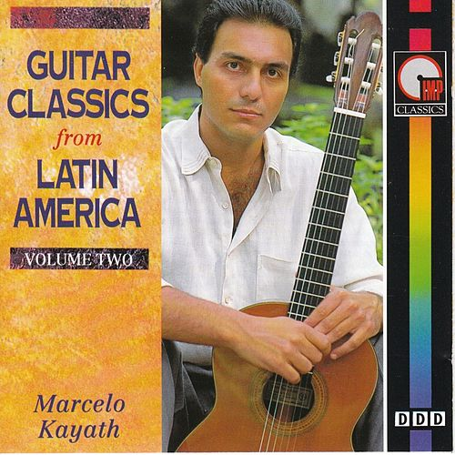 Play & Download Guitar Classics from Latin America - Vol.2 by Marcelo Kayath | Napster