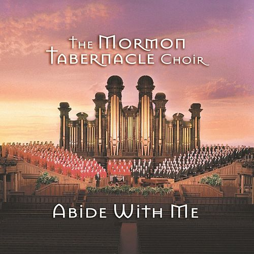 Play & Download Abide With Me by The Mormon Tabernacle Choir | Napster