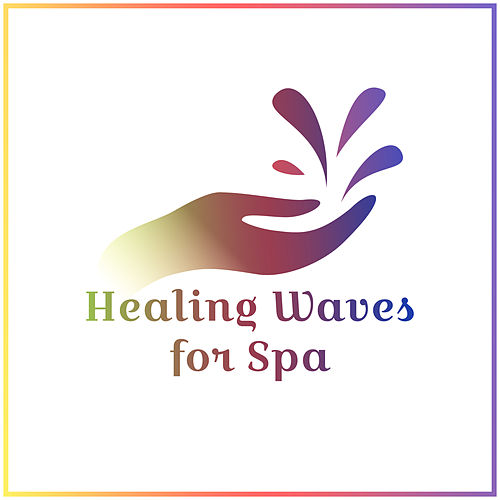 Healing Waves for Spa – Massage Music, Nature Sounds to Relax, Soothing Spa, New Age Nature de Relaxation and Dreams Spa