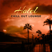 Hotel Chill Out Lounge – Soft Sounds for Hotel Chill, Relaxation Music, Summer Journey by Top 40