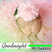 Goodnight My Sweety – Healing Lullabies for Sleep, Bedtime, Music at Night, Relaxation, Deep Dreams, Soothing Nature Sounds, Restful Sleep, Baby Music by Rockabye Lullaby