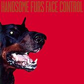 Face Control by Handsome Furs