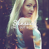 Sensual Chill Out Sounds – Rest with Soft Sounds, Easy Listening, Chill Out Relaxation by Chillout Lounge
