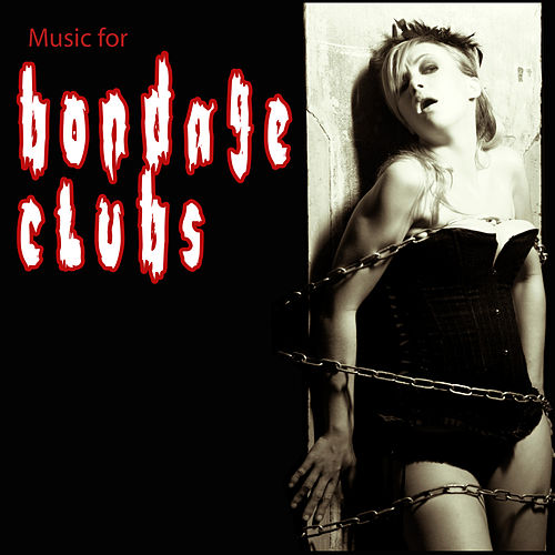 Play & Download Music For Bondage Clubs by Various Artists | Napster
