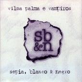 Sepia, Blanco y Negro by Vilma Palma E Vampiros