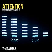 Attention (Reprise De Charlie Puth) by Sharleen Ka