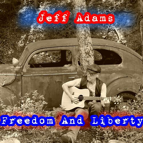 Freedom and Liberty by Jeff Adams