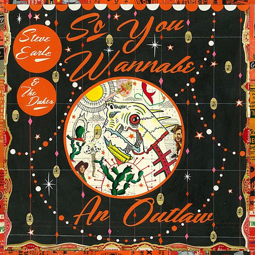 So You Wannabe an Outlaw by Steve Earle