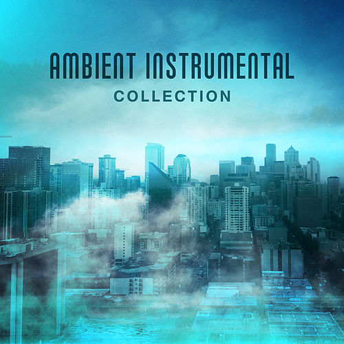 Ambient Instrumental Collection – Ultimate Jazz, Calming Piano, Relax, Smooth Jazz 2017 by Instrumental