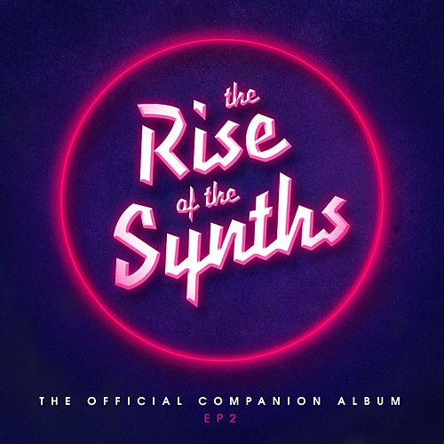 The Rise of the Synths EP 2 (The Companion Album) by Various Artists