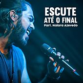 Escute Até O Final (feat. Naiara Azevedo) de Igor Galdino