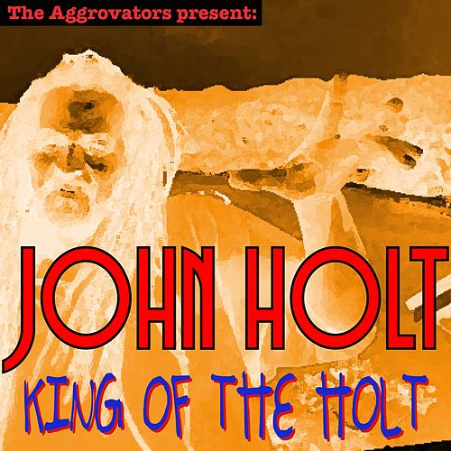 King of the Holt by John Holt