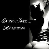Erotic Jazz Relaxation – Sexy Jazz Lounge, Relaxed Chill, Sensual Melodies, Romantic Jazz 2017 by Unspecified