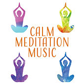 Calm Meditation Music – Soft New Age to Meditate, Inner Peace, Stress Relief, Mind Control by Yoga Relaxation Music