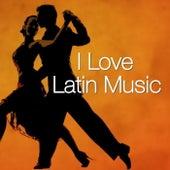 I Love Latin Music von Various Artists