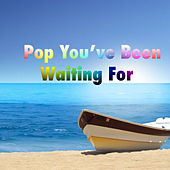 Pop You've Been Waiting For von Various Artists