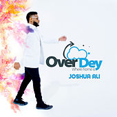 Over Dey by Joshua Ali