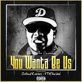 You Wanna Be Us by Bang tha Cannon