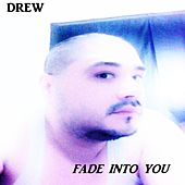 Fade Into You by DREW