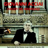 Giovanni Acciai: Monteverdi; Grandi Madrigali (Libro IV & VI) von Giovanni Acciai