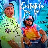 Quitatela Pa'  Ve by Jose Montoro