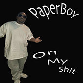 On My Shit by Paperboy