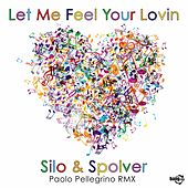 Let Me Feel Your Lovin (Paolo Pellegrino Remix) by Silo