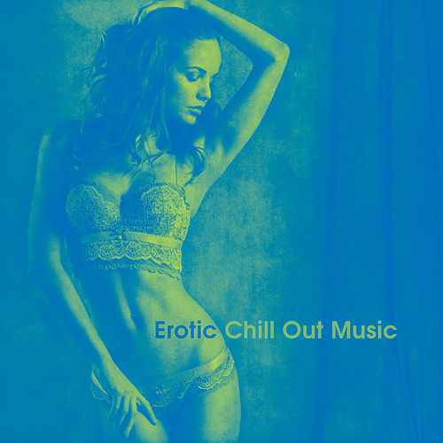 Erotic Chill Out Music – Sensual Massage, Sexy Vibes, Deep Relaxation, Chillout Lounge, Erotic Dance, Soft Music for Lovers by Chill Out