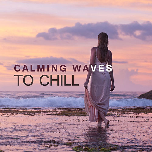 Calming Waves to Chill – New Age Music, Peaceful Day, Rest & Relax, Inner Peace, Spirit Journey by Nature Sounds for Sleep and Relaxation