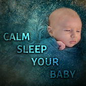 Calm Sleep Your Baby – Soothing Melodies to Pillow, Bedtime, Restful Sleep, Healing Lullabies for Baby, Sweet Nap, Deep Dreams by Lullabyes