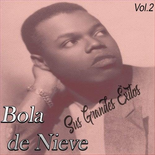 Bola de Nieve - Sus Grandes Éxitos, Vol. 2 by Bola De Nieve