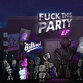 Fuck This Party EP by A Billion Robots