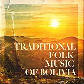 Traditional Folk Music of Bolivia by Various Artists