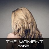 The Moment by Dobie