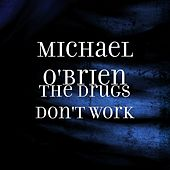 The Drugs Don't Work by Michael O'Brien