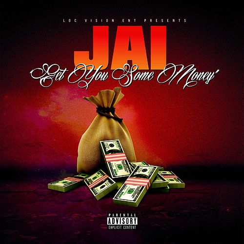 Get You Some Money by Jai
