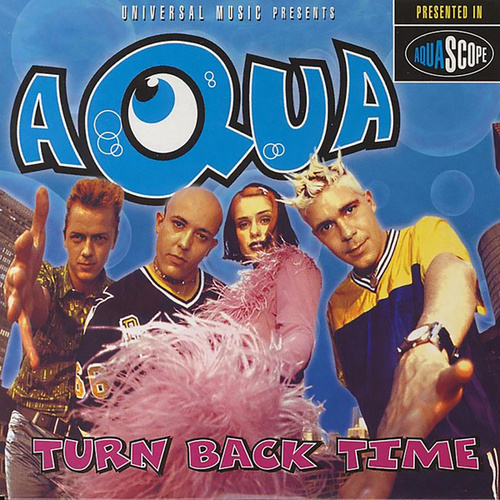 Turn Back Time by Aqua