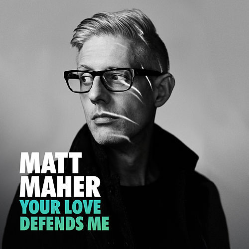 Your Love Defends Me by Matt Maher