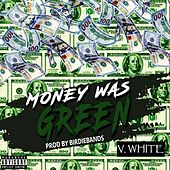 Money Was Green by V-White