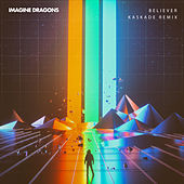 Believer (Kaskade Remix) by Imagine Dragons