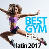 Best Gym Hits Latin 2017 by Various Artists