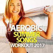 Aerobic Summer Songs Workout 2017 - 135 BPM / 32 Count by Various Artists