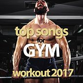 Top Songs for Gym Workout 2017 by Various Artists