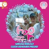 08: Miriam eiskalt / Cleos geheimer Freund von H2O - Plötzlich Meerjungfrau!