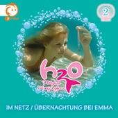 02: Im Netz / Übernachtung bei Emma von H2O - Plötzlich Meerjungfrau!