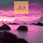 50 Yoga Songs for Wellness – Amazing Soothing Sounds for Yoga Space & Relaxation by Yoga del Mar