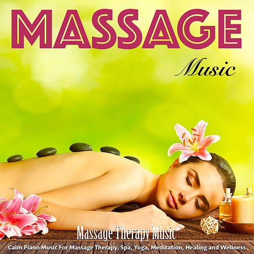 Massage Music: Calm Piano Music for Massage Therapy, Spa, Yoga, Meditation, Healing and Wellness by Massage Therapy Music
