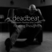Fleeting Thoughts (feat. Fräulein Plastique & Compute) by Deadbeat